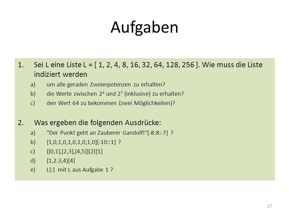 Aufgaben Sei L eine Liste L = [ 1, 2, 4, 8, 16, 32, 64, 128, 256 ]. Wie muss die Liste indiziert werden.